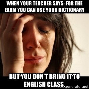 crying girl sad - When your teacher says: for the exam you can use your dictionary  But you don't bring it to English class.