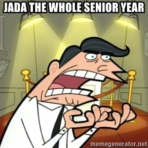 Timmy turner's dad IF I HAD ONE! - JADA THE WHOLE SENIOR YEAR