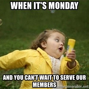 Little girl running away - When it's Monday  and you can't wait to serve our members