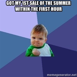 Success Kid - Got my 1st sale of the summer within the first hour