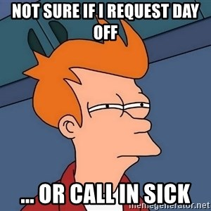 Futurama Fry - Not sure if I request day off ... or call in sick