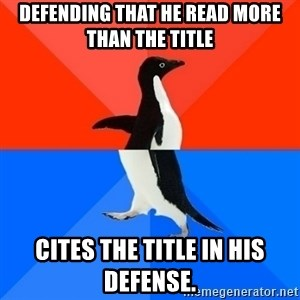 Socially Awesome Awkward Penguin - Defending that he read more than the title cites the title in his defense.