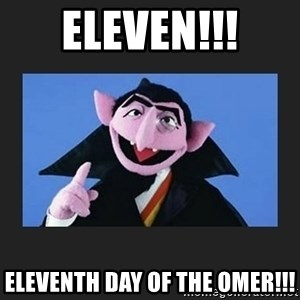 The Count from Sesame Street - Eleven!!! Eleventh day of the omer!!!