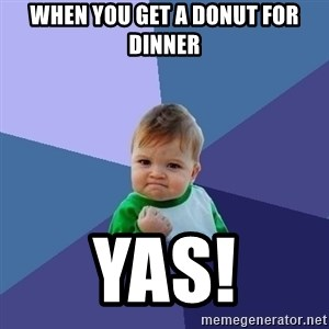 Success Kid - when you get a donut for dinner YAS!