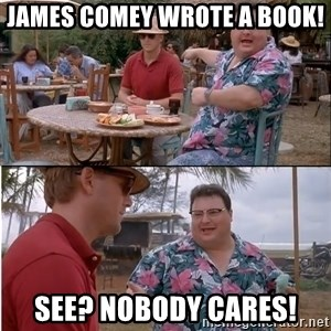 See? Nobody Cares - James Comey Wrote A Book! See? Nobody Cares!
