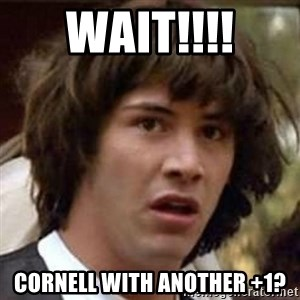 Conspiracy Keanu - wait!!!! cornell with another +1?