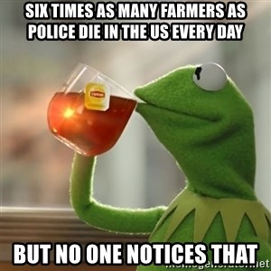 Kermit The Frog Drinking Tea - Six times as many farmers as police die in the US every day But no one notices that