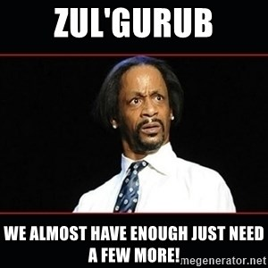 katt williams shocked - zul'Gurub we almost have enough just need a few more!