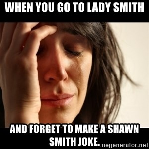 crying girl sad - When you go to Lady Smith And forget to make a Shawn Smith joke.