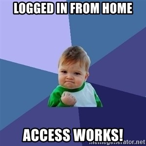 Success Kid - Logged in from home access works!