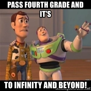 Buzz lightyear meme fixd - Pass fourth grade and it's to infinity and beyond!