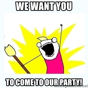 All the things - We want YOU To come to our party!