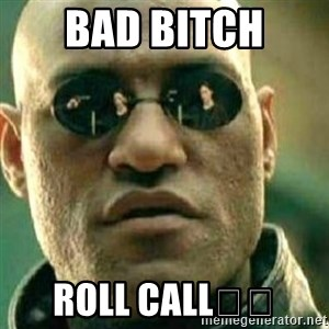 What If I Told You - BAD BITCH  Roll call👇🏽