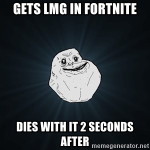 Forever Alone - gets lmg in fortnite dies with it 2 seconds after