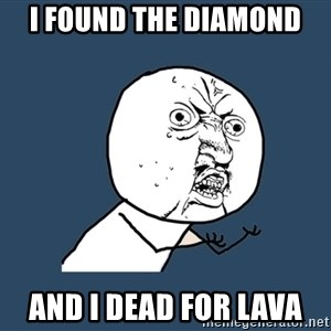 Y U No - i found the diamond and i dead for lava