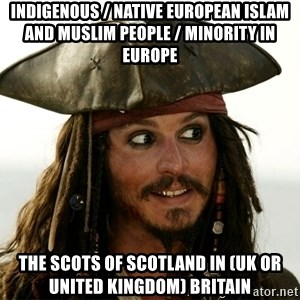 Jack.Sparrow. - Indigenous / Native European Islam and Muslim People / Minority in Europe  The Scots of Scotland in (UK or United Kingdom) Britain