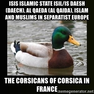 good advice duck - ISIS Islamic State ISIL/IS Daesh (Daech), Al Qaeda (Al Qaida), Islam and Muslims in Separatist Europe   The Corsicans of Corsica in France