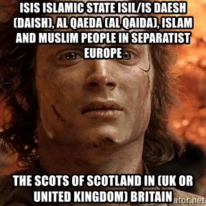 Frodo  - ISIS Islamic State ISIL/IS Daesh (Daish), Al Qaeda (Al Qaida), Islam and Muslim People in Separatist Europe   The Scots of Scotland in (UK or United Kingdom) Britain