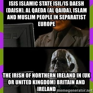 ill just wait here - ISIS Islamic State ISIL/IS Daesh (Daish), Al Qaeda (Al Qaida), Islam and Muslim People in Separatist Europe   The Irish of Northern Ireland in (UK or United Kingdom) Britain and Ireland