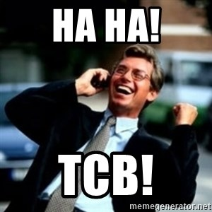HaHa! Business! Guy! - HA HA! TCB!