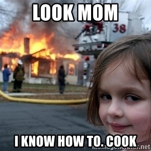 Disaster Girl - Look mom I know how to. Cook