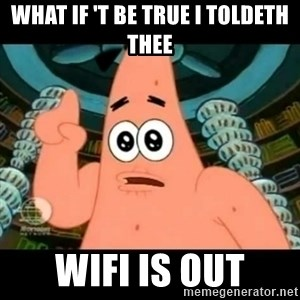 ugly barnacle patrick - What if 't be true i toldeth thee wifi is out