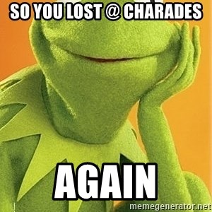 Kermit the frog - so you lost @ charades  again