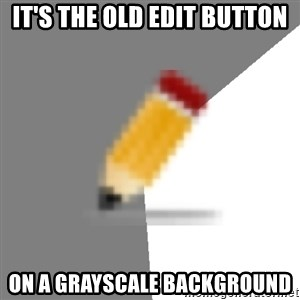 Advice Edit Button - It's the old edit button on a grayscale background