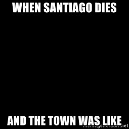 Blank Black - when Santiago dies  and the town was like