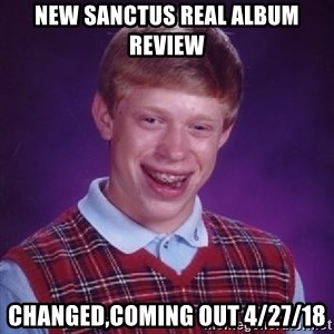 Bad Luck Brian - New Sanctus Real album review changed,coming out 4/27/18