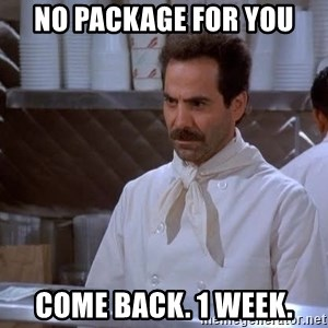 soup nazi - No Package For You Come back. 1 week.
