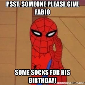 Spidermanwhisper - psst. Someone please give Fabio some socks for his birthday!