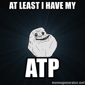 Forever Alone - At least I have my atp