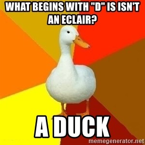 """Technologically Impaired Duck - What begins with """"D"""" is isn't an eclair? a duck"""