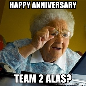 Internet Grandma Surprise - Happy Anniversary Team 2 alas?