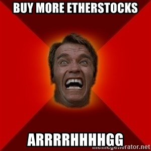 Angry Arnold - buy more ETHERSTOCKS ARRRRHHHHGG