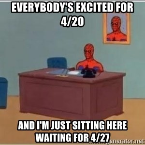 Spiderman Desk - Everybody's excited for 4/20 And I'm just sitting here waiting for 4/27