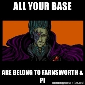 All your base are belong to us - all your base are belong to farnsworth & pi