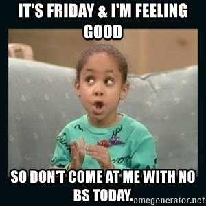 Raven Symone - It's Friday & I'm Feeling Good So don't come at me with no BS today.