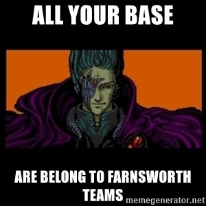 All your base are belong to us - all your base are belong to farnsworth teams