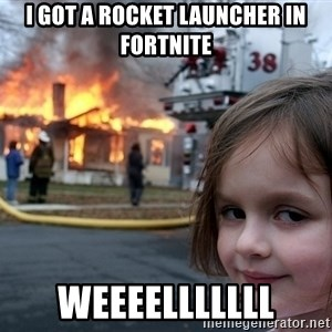 Disaster Girl - i got a rocket launcher in fortnite weeeelllllll
