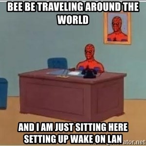 Spiderman Desk - Bee be traveling around the world and i am just sitting here setting up wake on lan