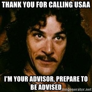 You keep using that word, I don't think it means what you think it means - Thank you for calling USAA I'm your advisor, prepare to be advised