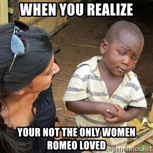 Skeptical 3rd World Kid - When you realize your not the only women romeo loved