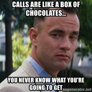 forrest gump - Calls are like a box of chocolates... you never know what you're going to get