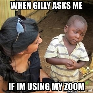 you mean to tell me black kid - When Gilly asks me If im using my Zoom