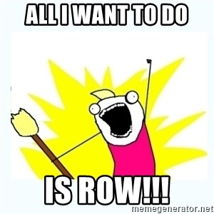 All the things - All I want to do is ROW!!!