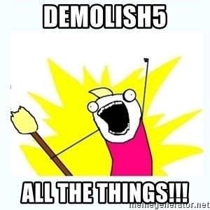 All the things - Demolish5 All the things!!!