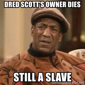 Confused Bill Cosby  - dred scott's owner dies still a slave