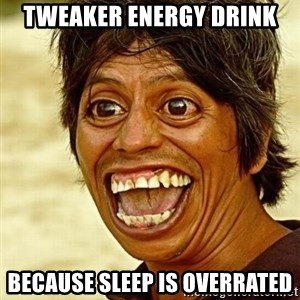 Crazy funny - Tweaker Energy Drink Because sleep is overrated